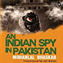 An Indian Spy in Pakistan Audiobook by Mohanlal Bhaskar Narrated by Raj Ghatak