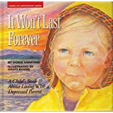 It Won't Last Forever: Living with a Depressed Parent (Hurts of Childhood Series)