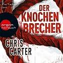 Der Knochenbrecher (       ungekürzt) von Chris Carter Gesprochen von: Uve Teschner