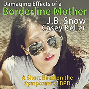 Symptoms of the Borderline Mother Suffering from BPD; Plus Excerpt from BPD Recovery Audiobook