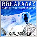 Breakaway: Clan of the Ice Mountains Audiobook by C.S. Bills Narrated by Matthew Lloyd