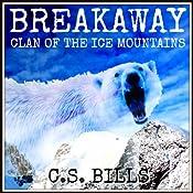 Breakaway: Clan of the Ice Mountains | C.S. Bills