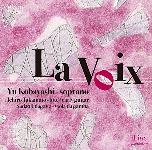 ラ・ヴォア (La Voix / Yu Kobayashi - soprano, Ichiro Takamoto - lute / early guitar, Sadao Udagawa - viola da gamba) [Live] [5.6MHz DSD Recording]