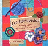 Crochet-opedia: The Only Crochet Reference Youll Ever Need