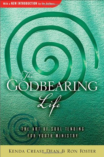 The Godbearing Life: The Art of Soul Tending for Youth...