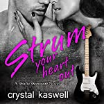 Strum Your Heart Out: Sinful Serenade Series, Book 2 | Crystal Kaswell