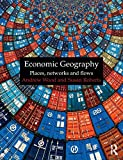 By Andrew Wood Economic Geography: Places, Networks and Flows