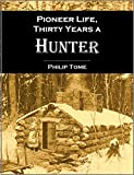 Pioneer life; or,  Thirty Years a Hunter, Being Scenes and Adventures in the Life of Philip Tome