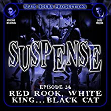 SUSPENSE Episode 24: Red Rook, White King...Black Cat  by John C. Alsedek, Dana Perry-Hayes Narrated by Adrienne Wilkinson, David Collins