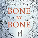 Bone by Bone: A Psychological Thriller So Compelling, You Won't Be Able to Stop Listening Hörbuch von Sanjida Kay Gesprochen von: Gillian Burke