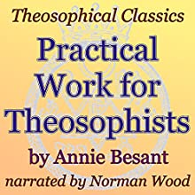 Practical Work for Theosophists: Theosophical Classics (       UNABRIDGED) by Annie Besant Narrated by Norman Wood