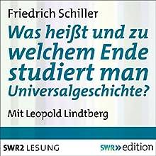 Was heißt und zu welchem Ende studiert man Universalgeschichte? (       ungekürzt) von Friedrich Schiller Gesprochen von: Leopold Lindtberg