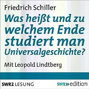 Was heißt und zu welchem Ende studiert man Universalgeschichte? Hörbuch