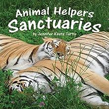 Animal Helpers: Sanctuaries (       UNABRIDGED) by Jennifer Keats Curtis Narrated by Helen Hernandez