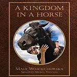 A Kingdom in a Horse | Maia Wojciechowska
