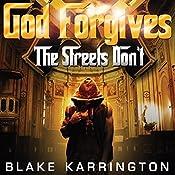 God Forgives: The Streets Don't (Volume 1)   Blake Karrington