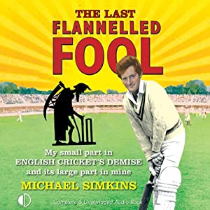 The Last Flanelled Fool: My Small Part in English Cricket's Demise and Its Large Part in Mine | [Michael Simkins]