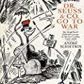 Dr. Seuss & Co. Go to War: The World War II Editorial Cartoons of America�s Leading Comic Artists