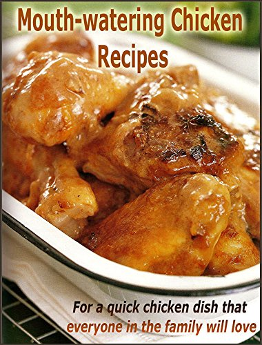 Mouth-watering Chicken Recipes : For a quick chicken dish that everyone in the family will love by Nossie Davies