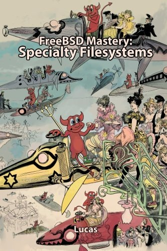 FreeBSD Mastery: Specialty Filesystems: Volume 8 (IT Mastery)