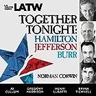 Together Tonight: Hamilton, Jefferson, Burr Hörspiel von Norman Corwin Gesprochen von: JD Cullum, Harrison Gregory, Lubatti Henry, Tichnell Brian