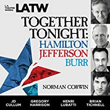 Together Tonight: Hamilton, Jefferson, Burr Performance by Norman Corwin Narrated by JD Cullum, Harrison Gregory, Lubatti Henry, Tichnell Brian