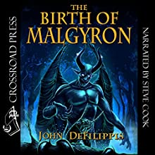 The Birth of Malgyron | Livre audio Auteur(s) : John Defilippis Narrateur(s) : Steve Cook