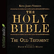The Holy Bible in Audio - King James Version: The Old Testament (       UNABRIDGED) by King James Version Narrated by David Cochran Heath
