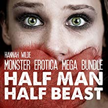 Monster Erotica Mega Bundle: Half Man, Half Beast (       UNABRIDGED) by Hannah Wilde Narrated by Hannah Wilde