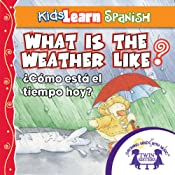 Kids Learn Spanish: What Is the Weather Like Today (Weather): ¿Cómo Está El Tiempo Hoy? | [Kim Mitzo Thompson]