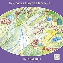 In Gottes Händen BIN ICH in Klarheit (In Gottes Händen BIN ICH 5) Hörbuch von Seraphine Monien Gesprochen von: Seraphine Monien
