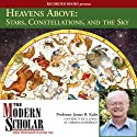 The Modern Scholar: Heavens Above: Stars, Constellations, and the Sky (       UNABRIDGED) by James Kaler Narrated by James Kaler