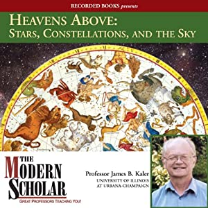 The Modern Scholar: Heavens Above: Stars, Constellations, and the Sky | [James Kaler]