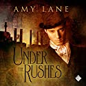 Under the Rushes (       UNABRIDGED) by Amy Lane Narrated by Nick J. Russo