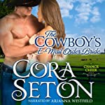 The Cowboy's E-Mail Order Bride: The Cowboys of Chance Creek Book 1 (       UNABRIDGED) by Cora Seton Narrated by Arianna Westfield