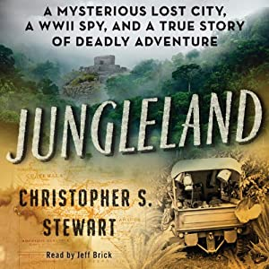 Jungleland: A Mysterious Lost City, a WWII Spy, and a True Story of Deadly Adventure | [Christopher S. Stewart]