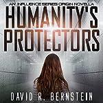 Humanity's Protectors: An Influence Series Origin Novella   David R. Bernstein
