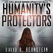 Humanity's Protectors: An Influence Series Origin Novella | David R. Bernstein