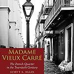 Madame Vieux Carré: The French Quarter in the Twentieth Century | Scott S. Ellis