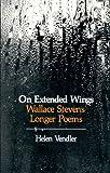 On Extended Wings: Wallace Stevens' Longer Poems (0674634365) by Helen Hennessy Vendler