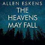The Heavens May Fall | Allen Eskens