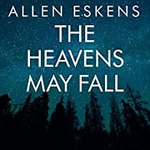 The Heavens May Fall Audiobook by Allen Eskens Narrated by R. C. Bray, David Colacci, Amy McFadden