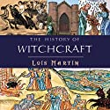 The History of Witchcraft (       UNABRIDGED) by Lois Martin Narrated by Brogan West