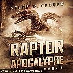 Raptor Apocalypse: The Raptor Apocalypse, Book 1 | Steve R. Yeager