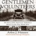 Gentlemen Volunteers: The Story of the American Ambulance Drivers in the First World War (       UNABRIDGED) by Arlen J. Hansen Narrated by Sam LeMans