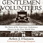 Gentlemen Volunteers: The Story of the American Ambulance Drivers in the First World War | Arlen J. Hansen
