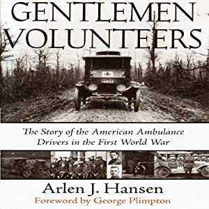 Gentlemen Volunteers: The Story of the American Ambulance Drivers in the First World War | [Arlen J. Hansen]