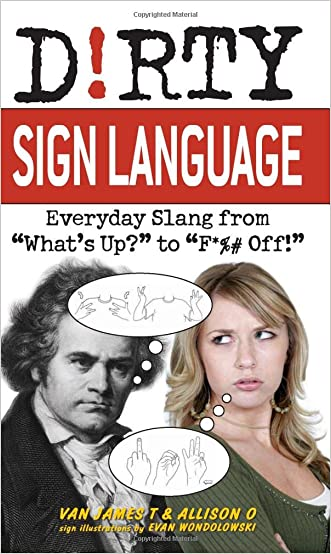 """Dirty Sign Language: Everyday Slang from """"What's Up?"""" to """"F*%# Off!"""" (Dirty Everyday Slang)"""
