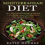 Mediterranean Diet: 250+ Heart Healthy Recipes & Desserts + 100 Mediterranean Diet Beginner's Tips, Tools, & Resources   Kevin Hughes