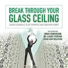 Break Through Your Glass Ceiling: Career Essentials to Get Promoted and Earn More Money Rede von  Made for Success Gesprochen von: Dr. Larry Iverson, Chris Widener